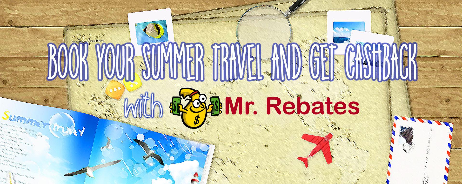 Shop thru Mr. Rebates for your summer travel plan and get cashback!